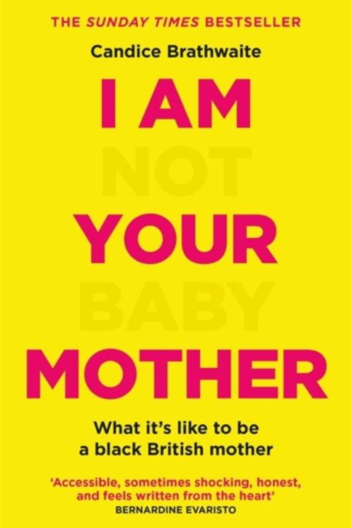 I Am Not Your Baby Mother - Candice Braithwaite