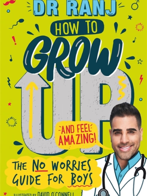 How to Grow Up and Feel Amazing! The No-Worries Guide for Boys - Dr Ranj Singh