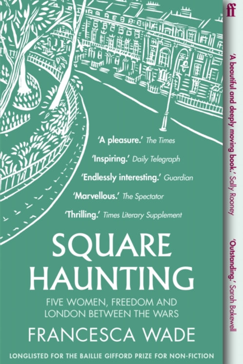 Square Haunting: Five Women, Freedom, and London Between Wars - Francesca Wade