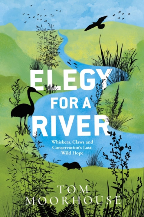 Elegy For A River - Tom Moorhouse