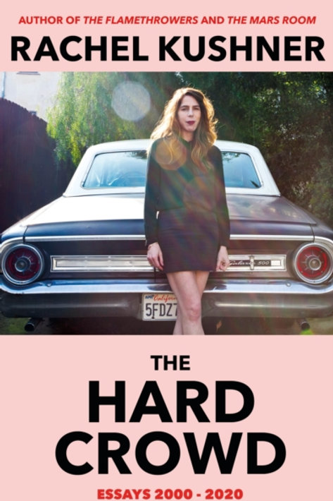 The Hard Crowd : Essays 2000-2020 - Rachel Kushner