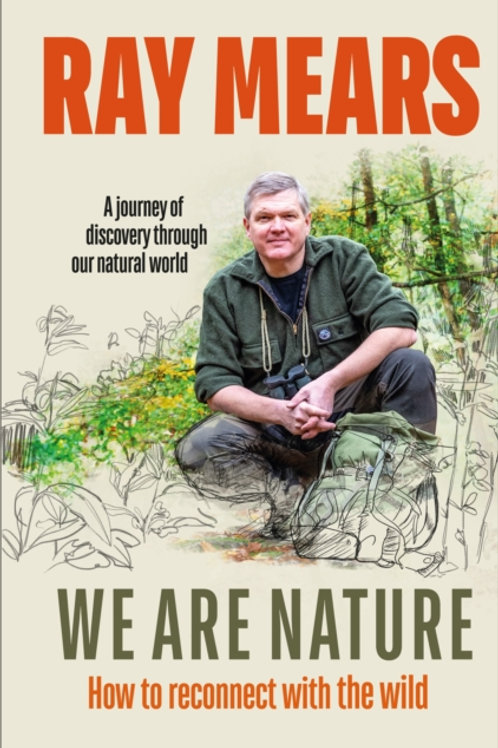 We Are Nature: How to Reconnect with the Wild - Ray Mears