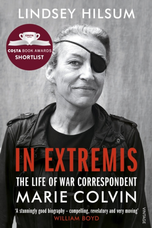 In Extremis: The Life of War Correspondent Marie Colvin - Lindsey Hilsum