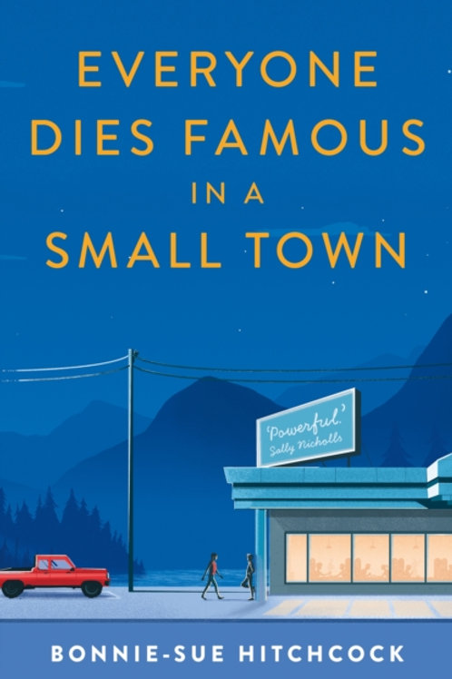 Everyone Dies Famous in a Small Town - Bonnie-Sue Hitchcock
