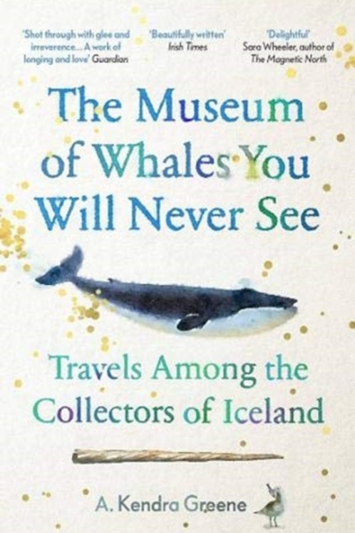 The Museum of Whales You Will Never See - A.Kendra Greene