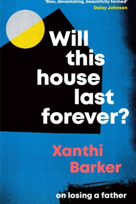 Will This House Last Forever? - Xanthi Barker