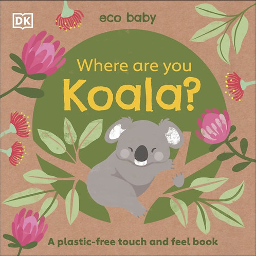 Eco Baby: Where Are You Koala? : A plastic-free touch and feel book