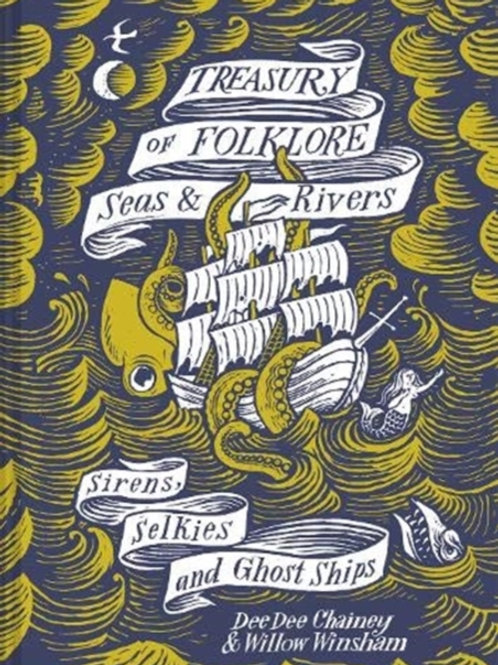 Treasury of Folklore: Seas and Rivers - Dee Dee Chainey and Willow Winsham