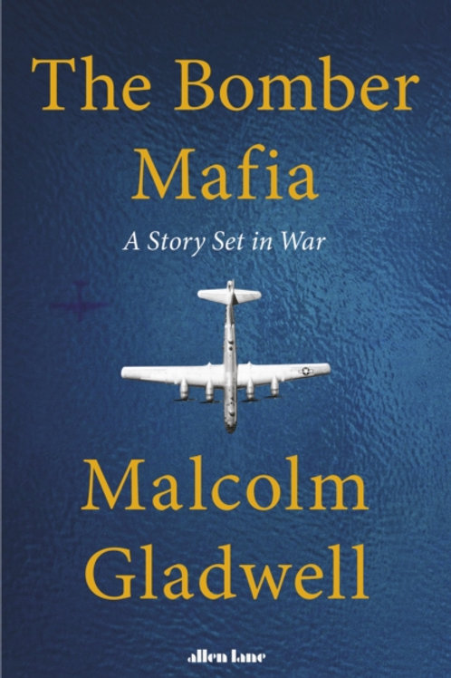 The Bomber Mafia: A Story Set in War - Malcolm Gladwell