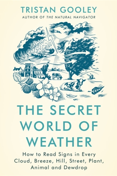 The Secret World of Weather : How to Read Signs in Every Cloud, Breeze, Hill...