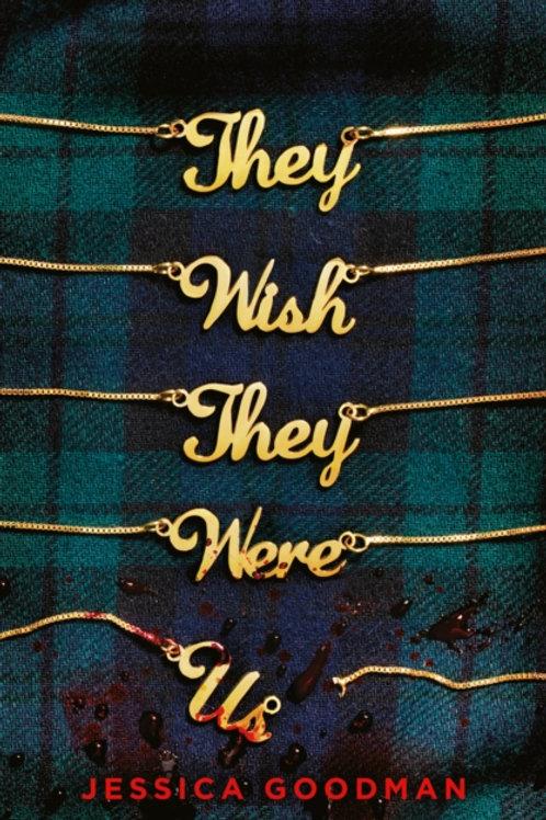 They Wish They Were Us - Jessica Goodman