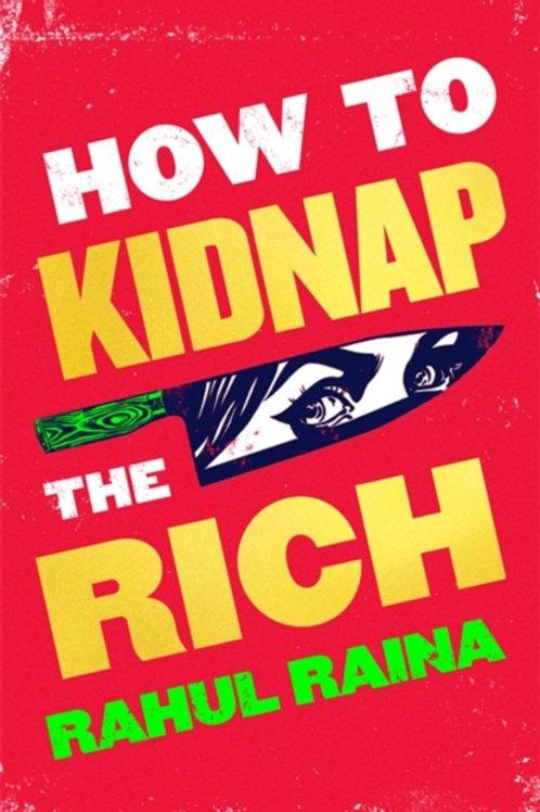 How to Kidnap the Rich - Rahul Raina