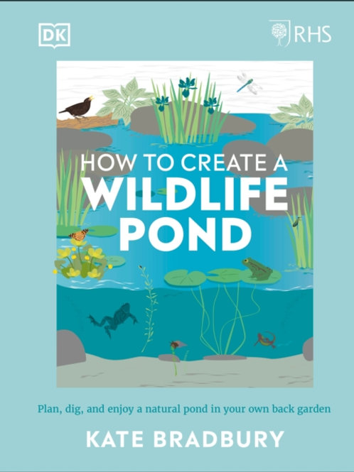 RHS How to Create a Wildlife Pond : Plan and Dig your own natural pond