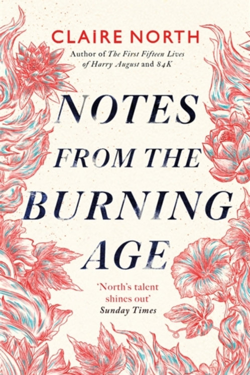 Notes from the Burning Age - Claire North