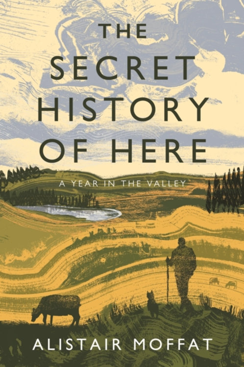 The Secret History of Here: A Year in the Valley - Alistair Moffat