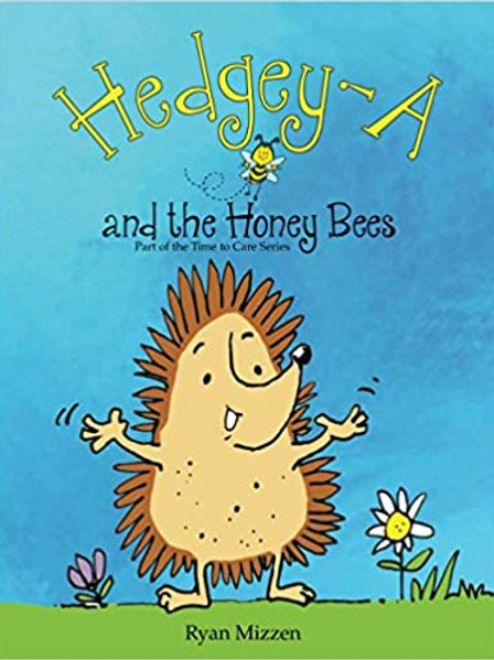 Hedgey-A and the Honey Bees: 1 (the Time to Care Series) - Ryan Mizzen