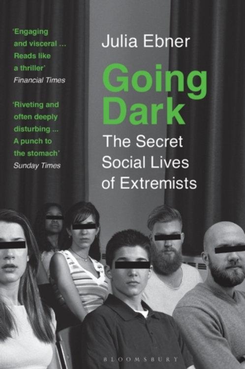 Going Dark: The Secret Social Lives of Extremists - Julia Ebner