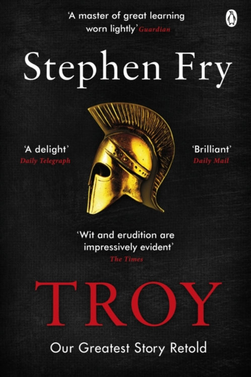 Troy : Our Greatest Story Retold - Stephen Fry