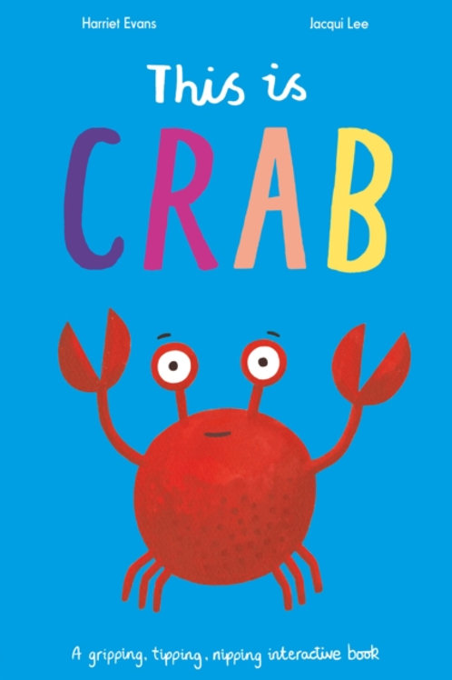 This is Crab : A gripping, tipping, nipping interactive book - Harriet Evans