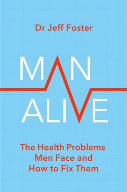 Man Alive : The health problems men face and how to fix them - Dr Jeff Foster