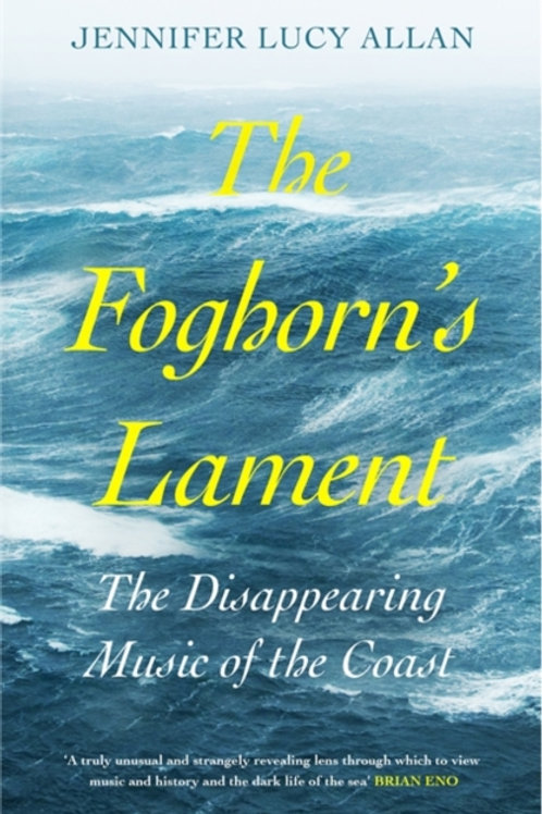 The Foghorn's Lament: The Disappearing Music of the Coast - Jenifer Lucy Allan