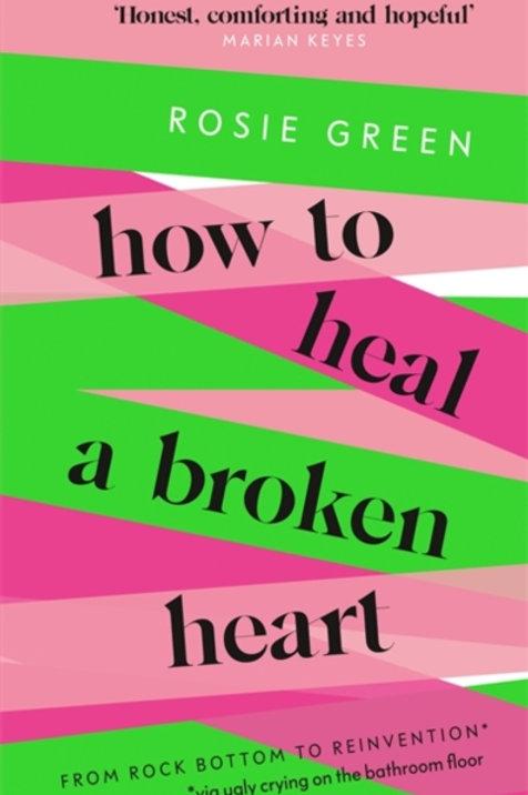 How to Heal a Broken Heart - Rosie Green
