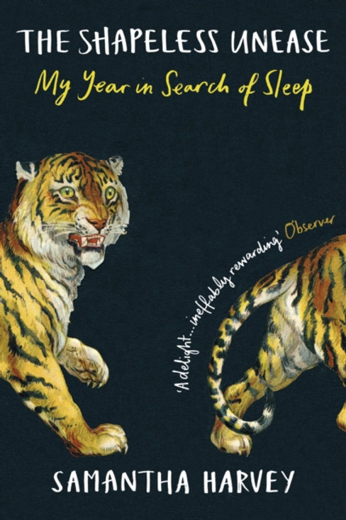 The Shapeless Unease: A Year in Search of Sleep - Samantha Harvey