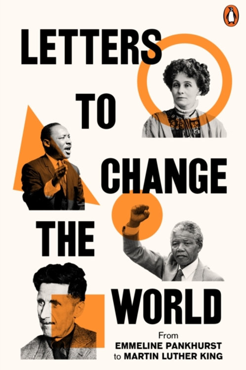 Letters to Change the World : From Pankhurst to Orwell