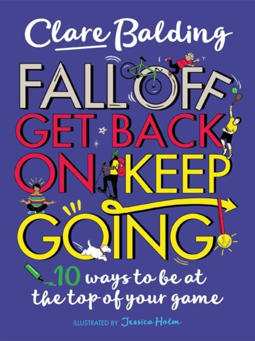 Fall Off, Get Back On, Keep Going : 10 ways to be at the top of your game!