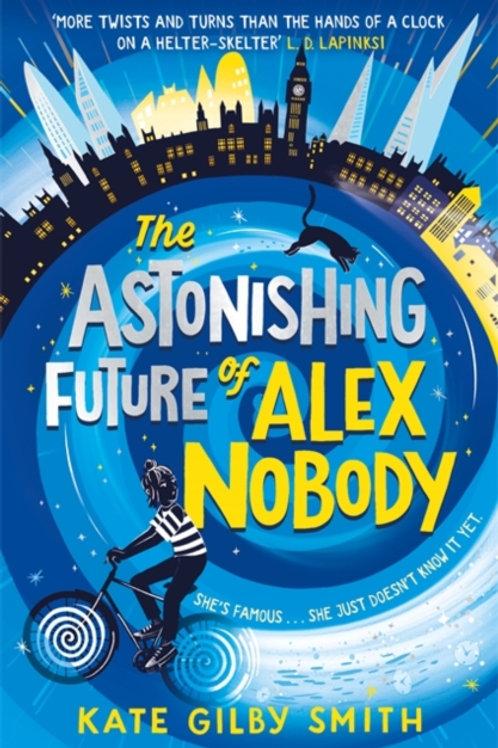 The Astonishing Future of Alex Nobody - Kate Gilby Smith