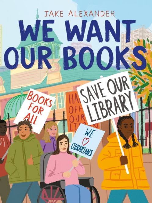 We Want Our Books : Rosa's Fight to Save the Library - Jake Alexander