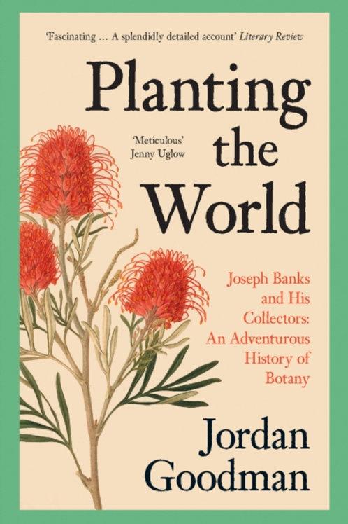 Planting the World : Joseph Banks and His Collectors - Jordan Goodman