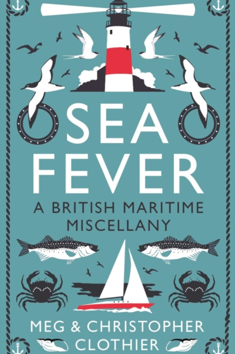 Sea Fever: A British Maritime Miscellany - Meg & Chris Clothier