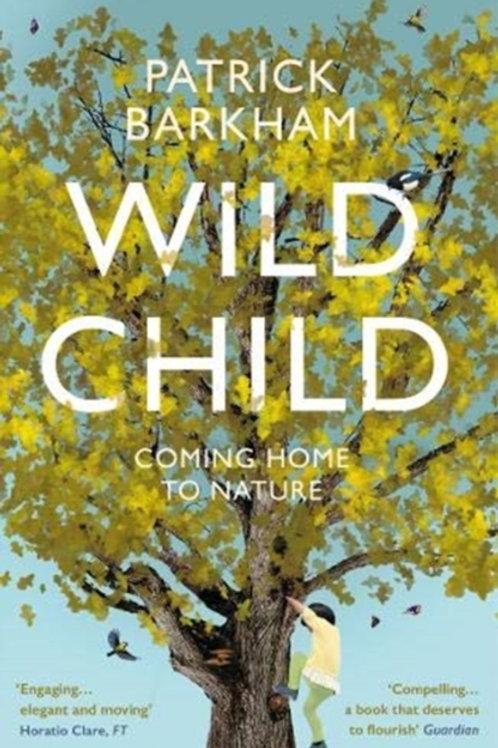 Wild Child: Coming Home to Nature - Patrick Barkham