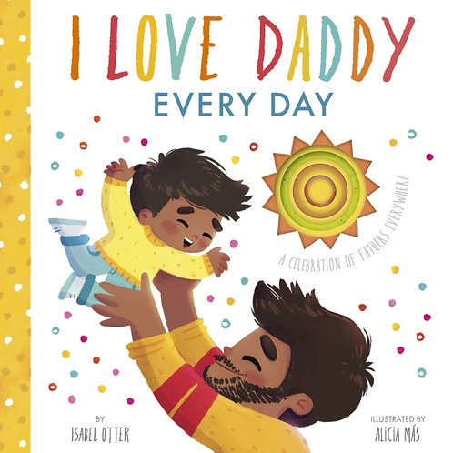 I Love Daddy: A Celebration of Fathers Everywhere - Isabel Otter