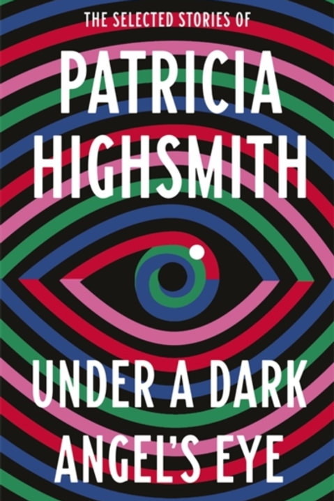 Under a Dark Angel's Eye: Selected Stories - Patricia Highsmith