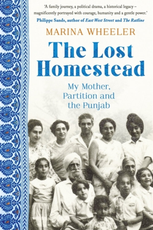 The Lost Homestead : My Mother, Partition and the Punjab - Marina Wheeler