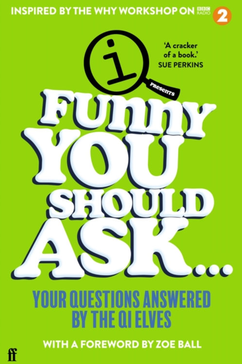 Funny You Should Ask. . .: Your Questions Answered by the QI Elves
