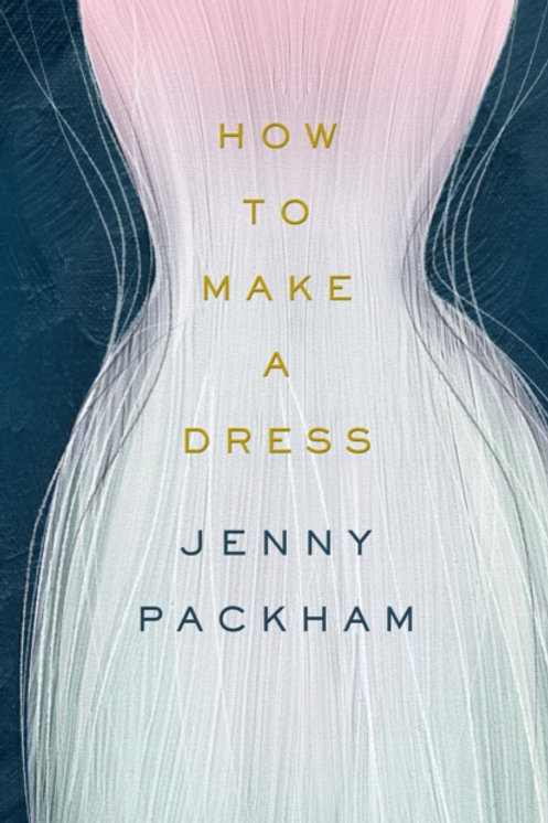 How to Make a Dress : Adventures in the art of style - Jenny Packham