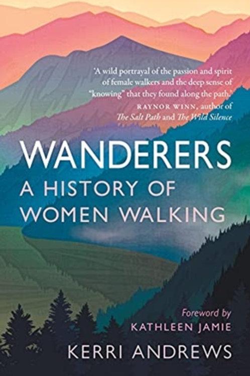 Wanderers : A History of Women Walking - Kerri Andrews