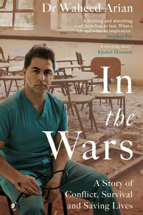 In the Wars : A story of conflict, survival and saving lives - Dr Waheed Arian