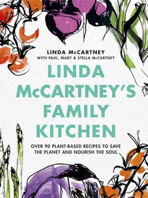Linda McCartney's Family Kitchen: Over 90 Plant-Based Recipes to Save the Planet
