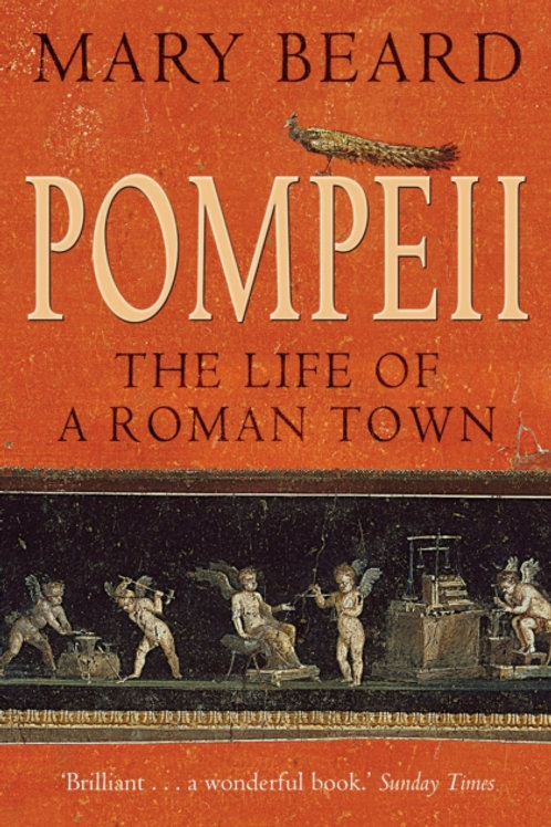 Pompeii: The Life of a Roman Town - Mary Beard