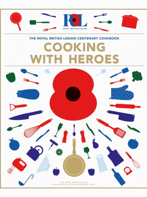 Cooking With Heroes: The Royal British Legion Centenary Cookbook