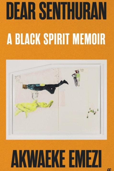 Dear Senthuran : A Black spirit memoir - Akwaeke Emezi