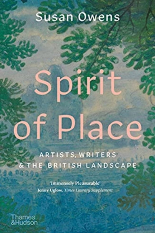 Spirit of Place : Artists, Writers and the British Landscape - Susan Owens