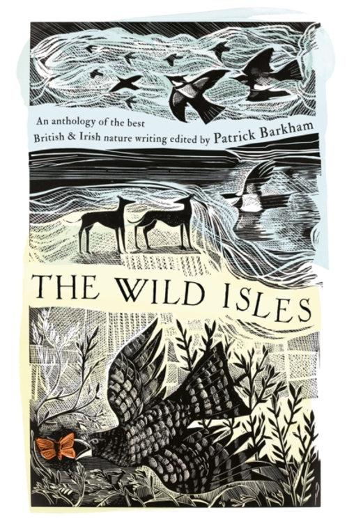 The Wild Isles: Anthology of British and Irish Nature Writing - Patrick Barkham
