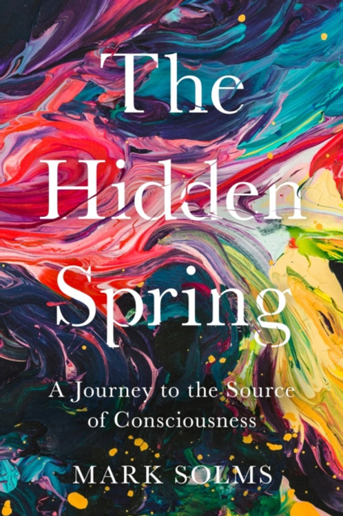 The Hidden Spring : A Journey to the Source of Consciousness