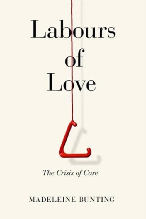 Labour of Love: The Crisis of Care - Madeleine Bunting