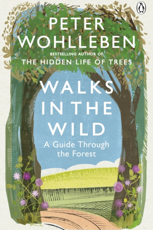 Walks in the Wild: A Guide Through the Forest - Peter Wohlleben